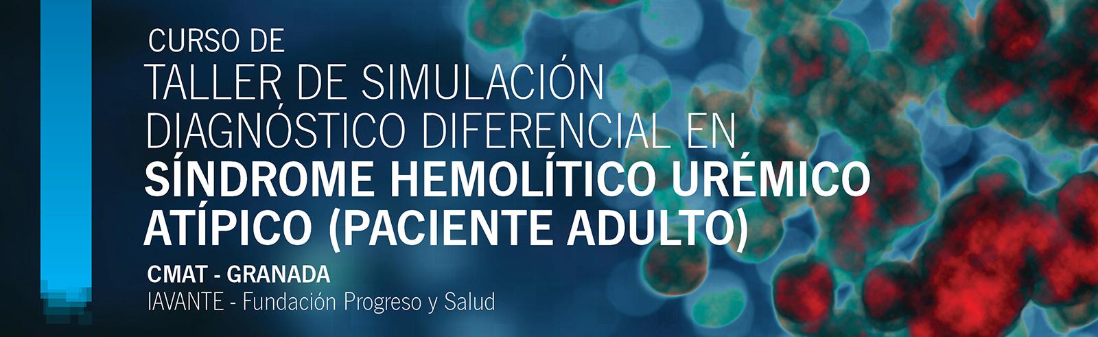 TALLER DE SIMULACIÓN DIAGNOSTICO DIFERENCIAL EN SÍNDROME HEMOLÍTICO URÉMICO ATÍPICO (PACIENTE ADULTO)